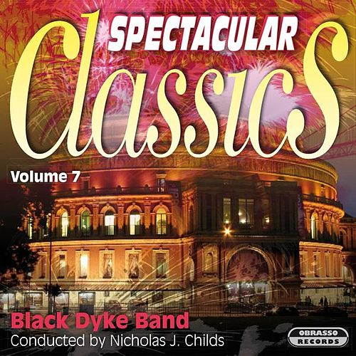 Spectacular Classics, Vol. 7 by Black Dyke Band