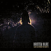 Sleep Less Where the Heart Is by Buster Blue
