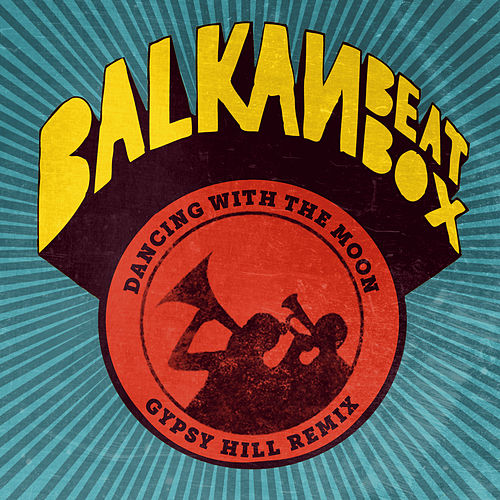 Dancing With The Moon (Gypsy Hill Remix) von Balkan Beat Box