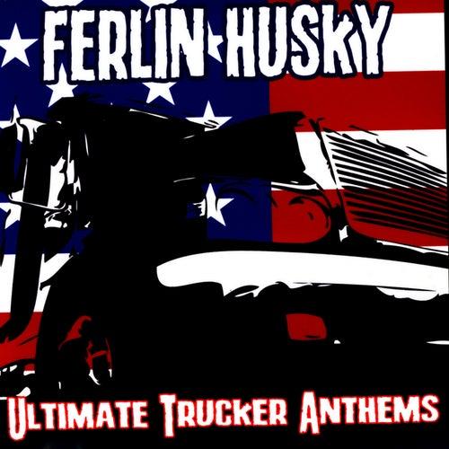 Ultimate Trucker Anthems by Ferlin Husky