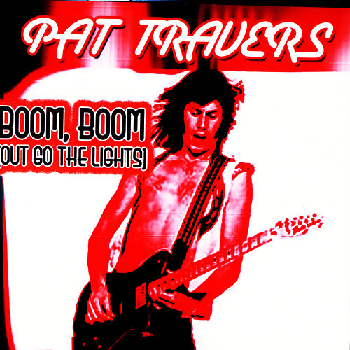Boom, Boom (Out Go The Lights) by Pat Travers