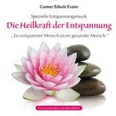 Die Heilkraft der Entspannung: Spezielle Entspannungsmusik by Gomer Edwin Evans