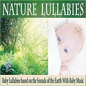 Nature Lullabies: Baby Lullabies Based On the Sounds of the Earth With Baby Music by Robbins Island Music Group