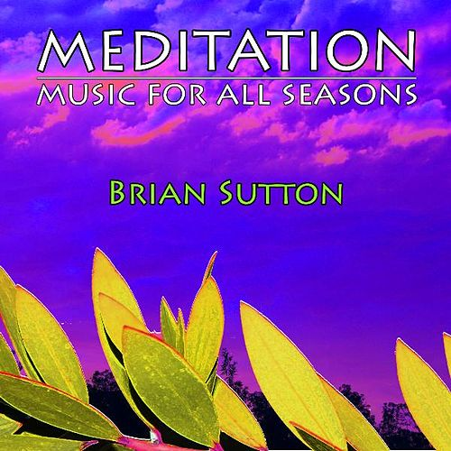 Meditation Music for All Seasons by Brian Sutton