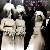Bride by Bobby Deyoe