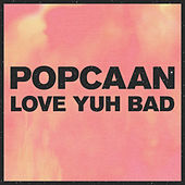 Love Yuh Bad by Popcaan