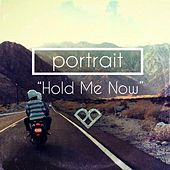 Hold Me Now by Portrait