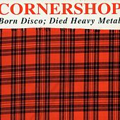 Born Disco; Died Heavy Metal by Cornershop