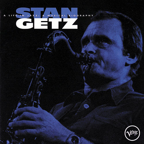 A Life In Jazz: A Musical Biography by Stan Getz