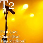 First Love Chant (feat. Tina Madison) by T2