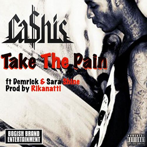 Take the Pain (feat. Demrick & Sara Shine) by Ca$his