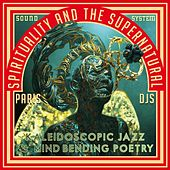 Paris Djs Soundsystem - Spirituality and the Supernatural - Kaleidoscopic Jazz & Mind-Bending Poetry by Various Artists