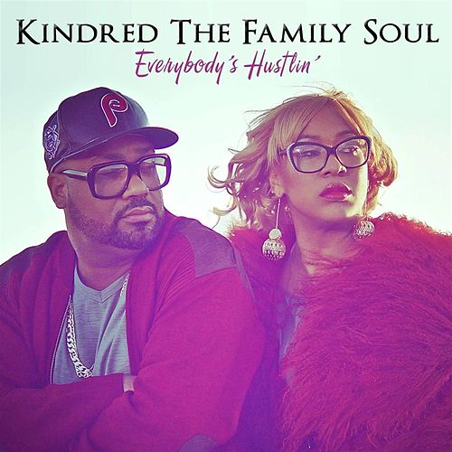 Everybody's Hustlin' by Kindred The Family Soul