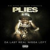 Da Last Real Nigga Left by Plies