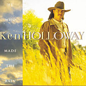 He Who Made The Rain by Ken Holloway