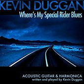 Wheres My Special Rider Blues by Kevin Duggan
