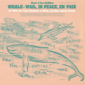 Whale - Wail, In Peace, En Paix: For Voice and Tape Structures of Whale and Other Animal Sounds by Ann McMillan
