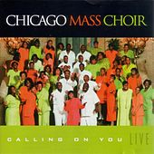 Calling On You: Live by Chicago Mass Choir