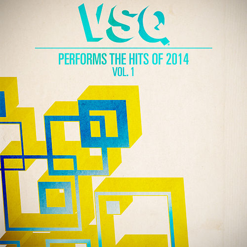 VSQ Performs the Hits of 2014 Volume 1 by Vitamin String Quartet