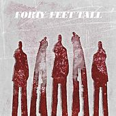Forty Feet Tall by Forty Feet Tall