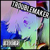 Troublemaker (feat. NineLives the Cat) by Fingertips