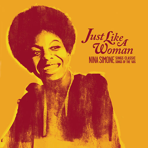 Just Like A Woman: Nina Simone Sings Classic Songs Of The '60s by Nina Simone