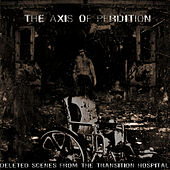 Deleted Scenes From The Transition Hospital by The Axis Of Perdition