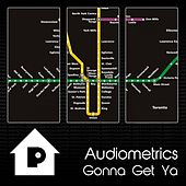 Gonna Get Ya by Audiometrics