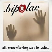 All Remembering Was in Vain... by Bipolar