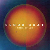Model Of You by Cloud Boat