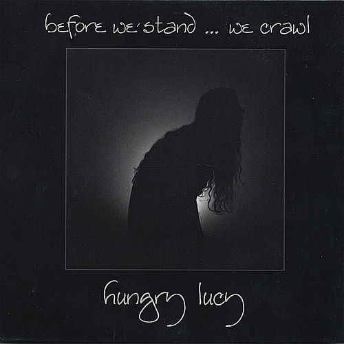 Before We Stand ... We Crawl by Hungry Lucy