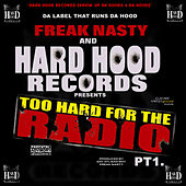 Hard Hood Presents: Too Hard for the Radio Pt. 1 by Freak Nasty