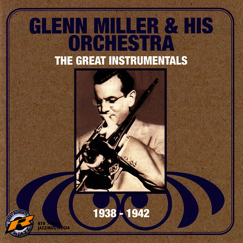 The Great Instrumentals - 1938-1942 by Glenn Miller