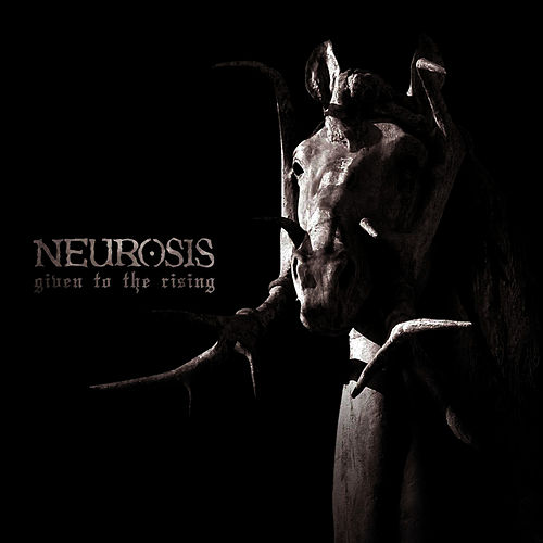 Given to the Rising by Neurosis