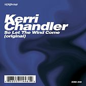 So Let The Wind Come by Kerri Chandler