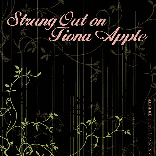 Strung Out on Fiona Apple: The String Quartet Tribute by Vitamin String Quartet