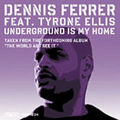 Underground Is My Home by Dennis Ferrer