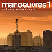 Manoeuvres 1 - A Collection Of Vancouver Electronica by Various Artists