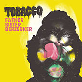 Father Sister Berzerker by Tobacco