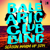 Balearic Clubbing - Season Warm Up 2014 (A Fine Selection of Deep & Tech House Grooves) by Various Artists