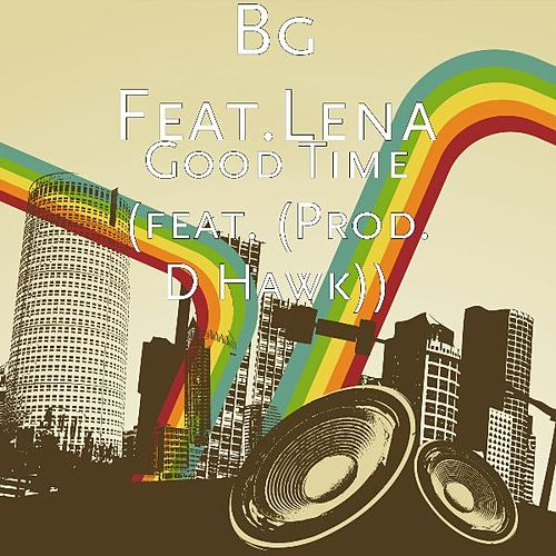 Good Time (feat. Lena & D Hawk) by B.G.
