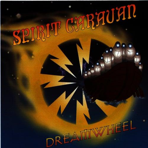 Dreamwheel by Spirit Caravan