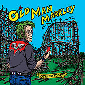 Stupid Today by Old Man Markley
