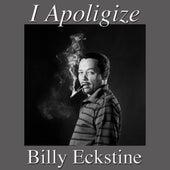 I Apoligize by Billy Eckstine