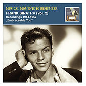 Musical Moments To Remember: Frank Sinatra, Vol. 2 (Recordings 1944-1952) by Frank Sinatra