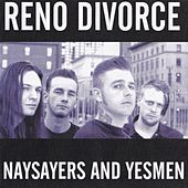 Naysayers and Yesmen by Reno Divorce