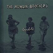Trouble by The Howlin' Brothers