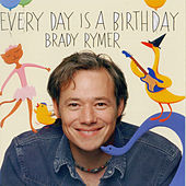 Every Day Is a Birthday by Brady Rymer