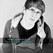 Love Unheard Of (Pre-2013) by Matthew Parker