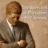 The Speeches of President John F. Kennedy by John F. Kennedy